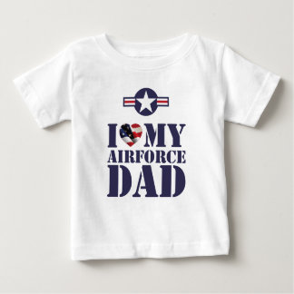 I LOVE MY AIRFORCE DAD BABY T-Shirt