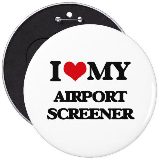 I love my Airport Screener Pinback Buttons