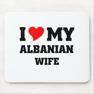 I love my albanian wife mouse pad