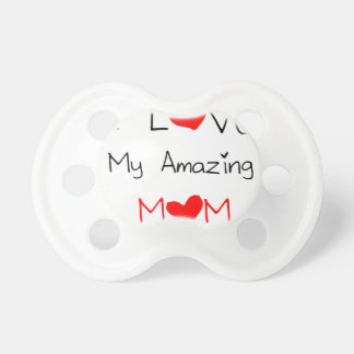 I Love My Amazing Mom Pacifier