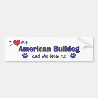I Love My American Bulldog (Female Dog) Bumper Sticker
