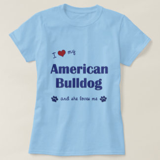 I Love My American Bulldog (Female Dog) T-Shirt