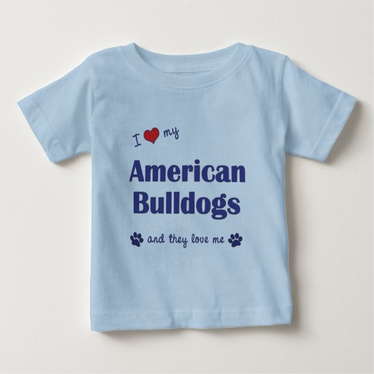 I Love My American Bulldogs (Many Dogs) Baby T-Shirt