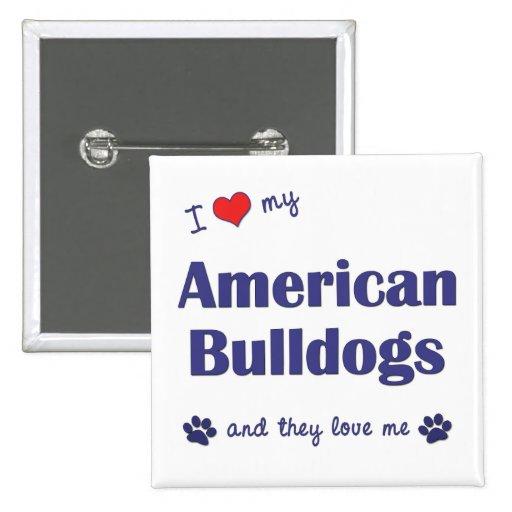I Love My American Bulldogs (Many Dogs) Pin