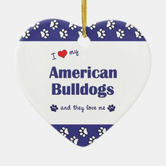 I Love My American Bulldogs (Multiple Dogs) Ceramic Ornament