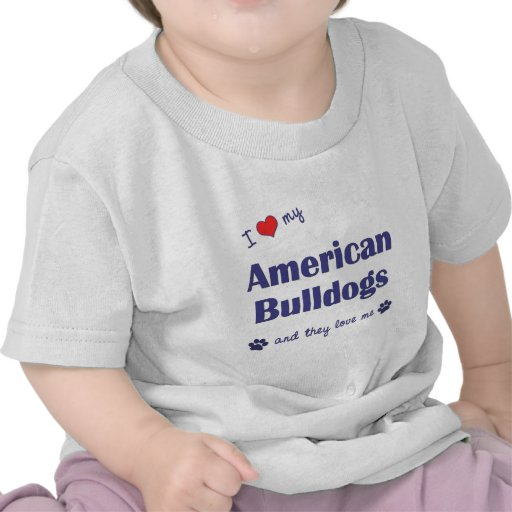I Love My American Bulldogs (Multiple Dogs) T-shirts
