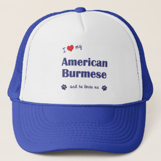 I Love My American Burmese (Male Cat) Trucker Hat