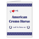 I Love My American Creme Horse (Male Horse) Greeting Cards