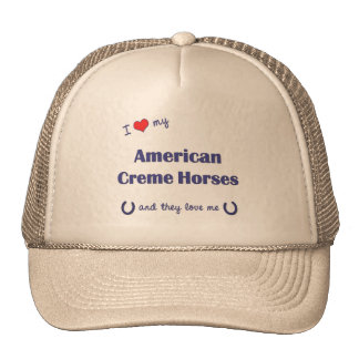 I Love My American Creme Horses (Multiple Horses) Trucker Hat