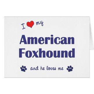 I Love My American Foxhound (Male Dog) Card