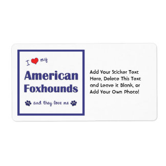 I Love My American Foxhounds (Multiple Dogs) Label