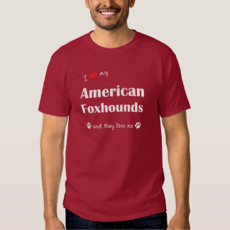 I Love My American Foxhounds (Multiple Dogs) T-Shirt