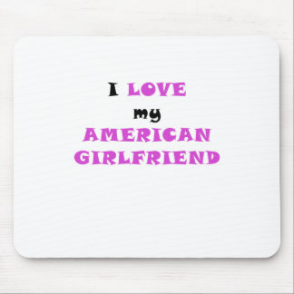 I Love my American Girlfriend Mouse Pad
