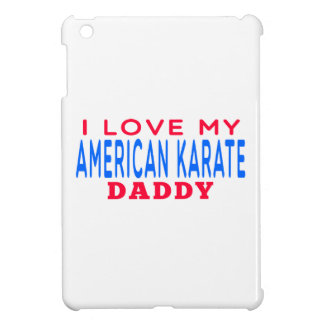 I Love My American Karate Daddy iPad Mini Covers