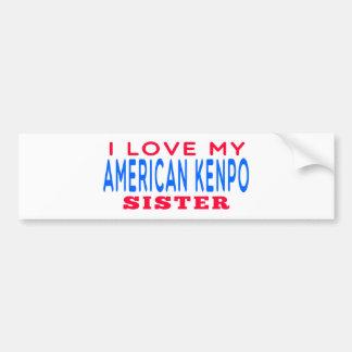 I Love My American Kenpo Sister Car Bumper Sticker