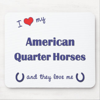 I Love My American Quarter Horses (Multiple Horses Mouse Pad