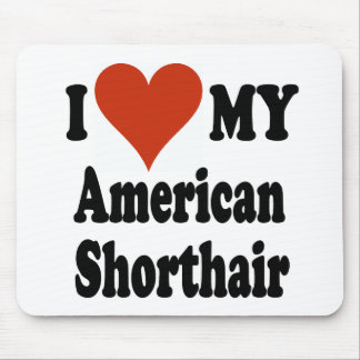 I Love My American Shorthair Cat Merchandise Mouse Pad