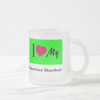 """"""" I Love My American Shorthair Frosted Mug"""" Frosted Glass Coffee Mug"""