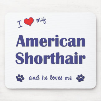 I Love My American Shorthair (Male Cat) Mouse Pad