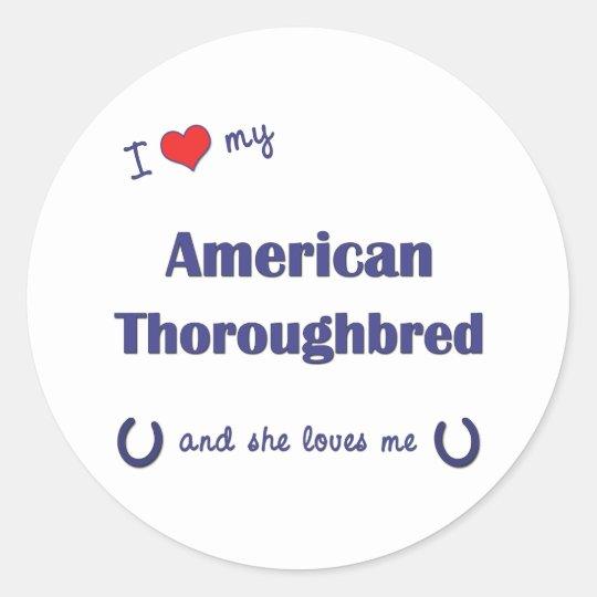 I Love My American Thoroughbred (Female Horse) Classic Round Sticker