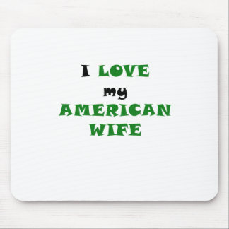I Love my American Wife Mouse Pad