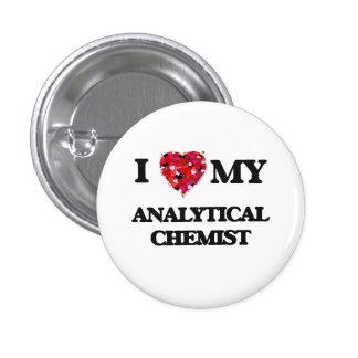 I love my Analytical Chemist 1 Inch Round Button