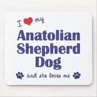 I Love My Anatolian Shepher Dog (Female Dog) Mouse Pad