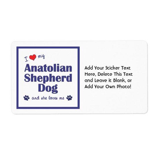 I Love My Anatolian Shepherd Dog (Female Dog) Label