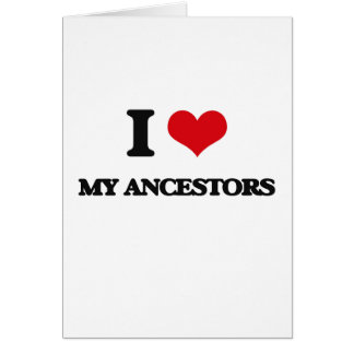 I Love My Ancestors Greeting Card