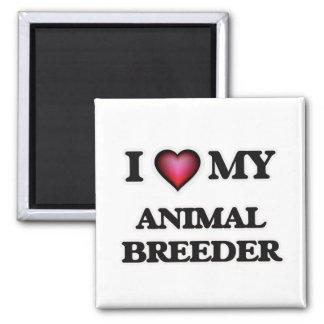 I love my Animal Breeder Magnet