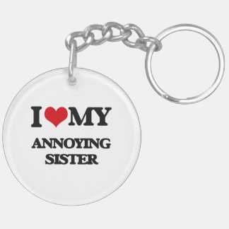 I love my Annoying Sister Double-Sided Round Acrylic Keychain