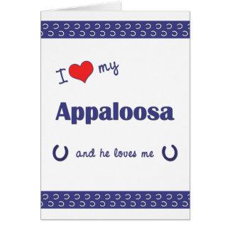 I Love My Appaloosa (Male Horse) Greeting Card