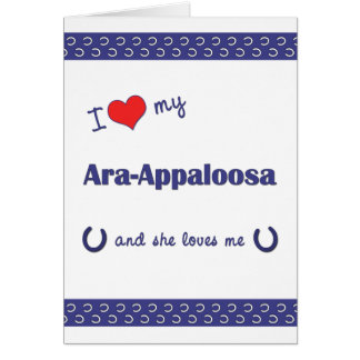 I Love My Ara-Appaloosa (Female Horse) Card
