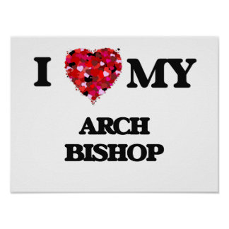I love my Arch Bishop Poster