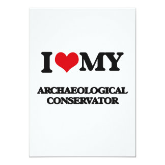 I love my Archaeological Conservator 5x7 Paper Invitation Card