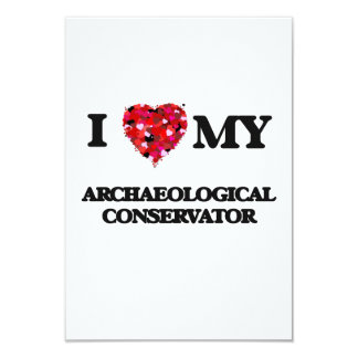 I love my Archaeological Conservator 3.5x5 Paper Invitation Card
