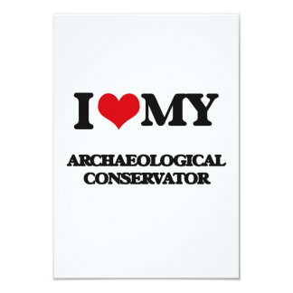"""I love my Archaeological Conservator 3.5"""" X 5"""" Invitation Card"""
