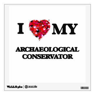 I love my Archaeological Conservator Wall Sticker