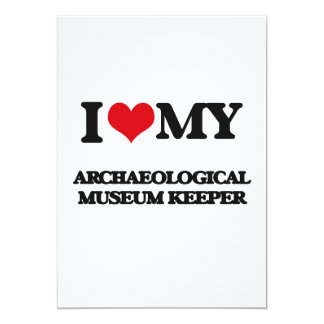 """I love my Archaeological Museum Keeper 5"""" X 7"""" Invitation Card"""
