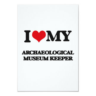 I love my Archaeological Museum Keeper 3.5x5 Paper Invitation Card