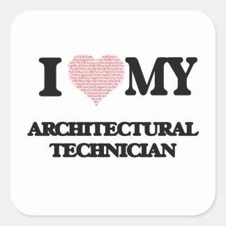 I love my Architectural Technician (Heart Made fro Square Sticker