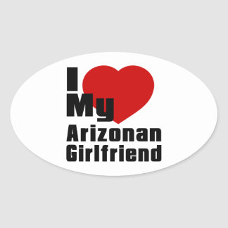 I Love My Arizonan Girlfriend Oval Sticker