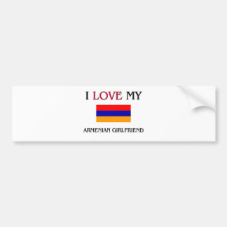 I Love My Armenian Girlfriend Bumper Sticker