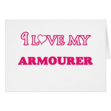 I love my Armourer Card