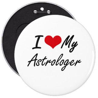 I love my Astrologer 6 Inch Round Button