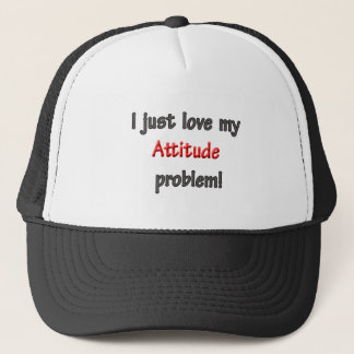 I LOVE MY ATTITUDE PROBLEM TRUCKER HAT