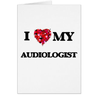 I love my Audiologist Greeting Card