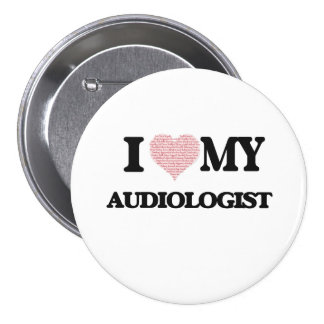 I love my Audiologist (Heart Made from Words) 3 Inch Round Button