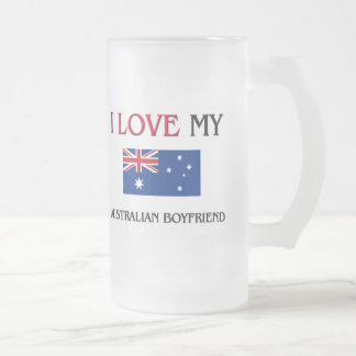I Love My Australian Boyfriend Frosted Glass Beer Mug