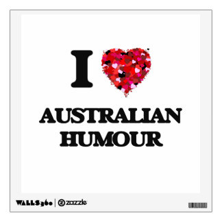 I Love My AUSTRALIAN HUMOUR Room Graphics